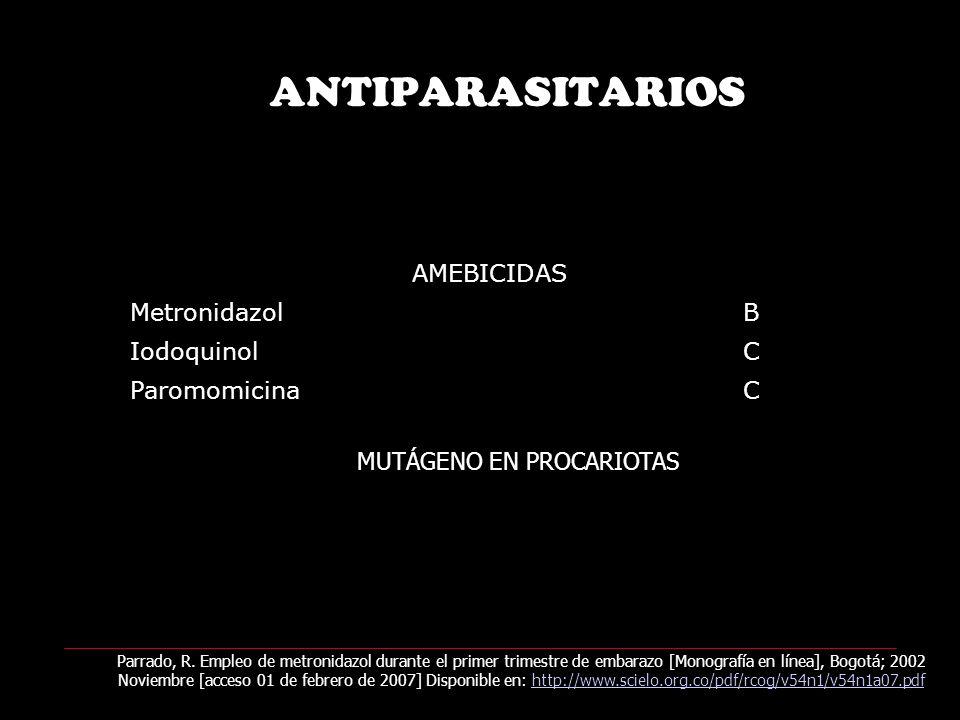 ANTIPARASITARIOS AMEBICIDAS MetronidazolB IodoquinolC ParomomicinaC MUTÁGENO EN PROCARIOTAS Parrado, R.
