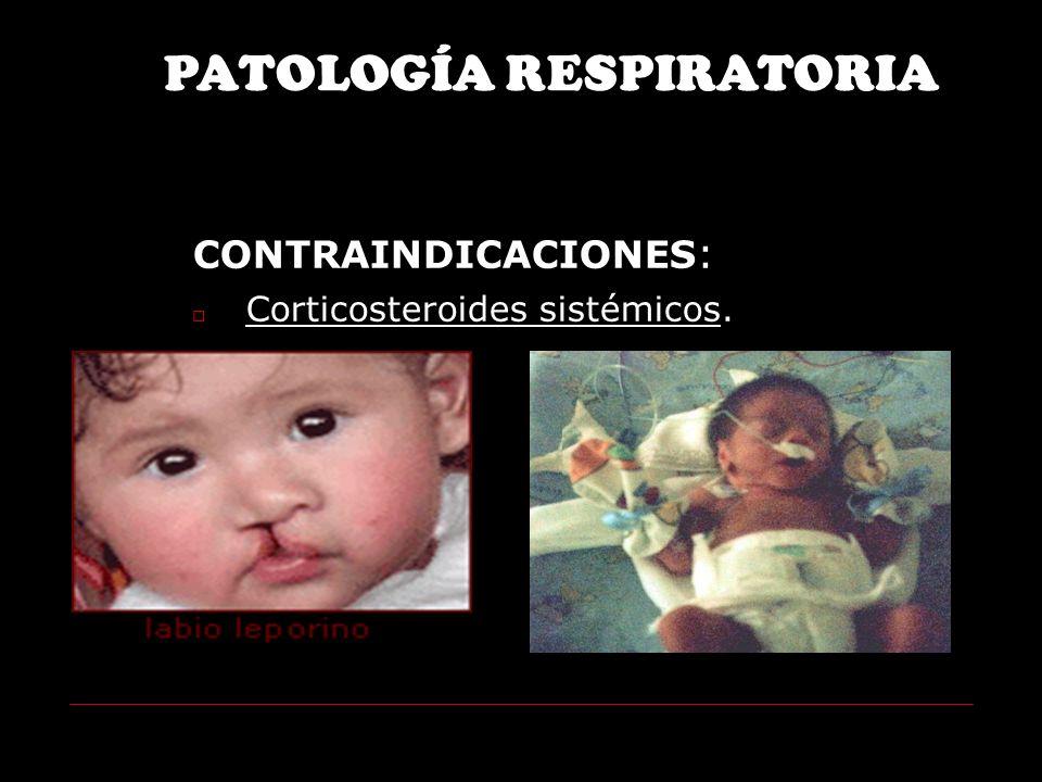 CONTRAINDICACIONES : Corticosteroides sistémicos. PATOLOGÍA RESPIRATORIA