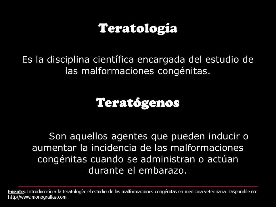 Teratología Es la disciplina científica encargada del estudio de las malformaciones congénitas.
