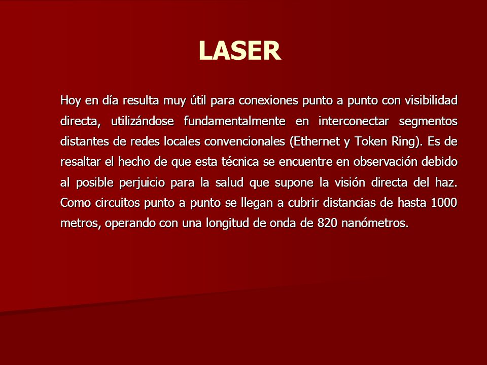 LASER Hoy en día resulta muy útil para conexiones punto a punto con visibilidad directa, utilizándose fundamentalmente en interconectar segmentos dist