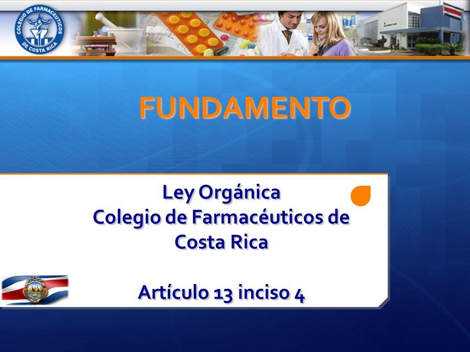 Ley Orgánica Colegio de Farmacéuticos de Costa Rica Artículo 13 inciso 4 FUNDAMENTO