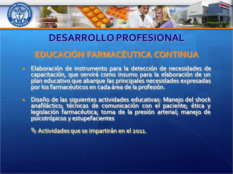 DESARROLLO PROFESIONAL EDUCACIÓN FARMACÉUTICA CONTINUA Elaboración de instrumento para la detección de necesidades de capacitación, que servirá como insumo para la elaboración de un plan educativo que abarque las principales necesidades expresadas por los farmacéuticos en cada área de la profesión.