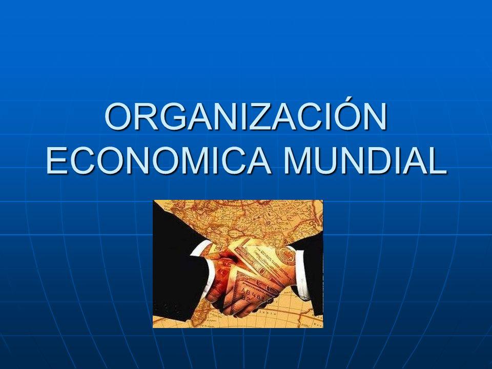 ORGANIZACIÓN ECONOMICA MUNDIAL