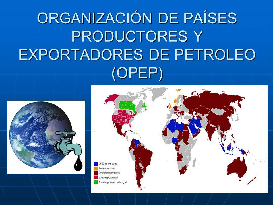 ORGANIZACIÓN DE PAÍSES PRODUCTORES Y EXPORTADORES DE PETROLEO (OPEP)
