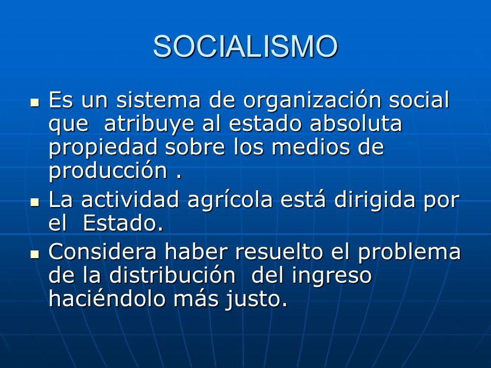 SOCIALISMO Es un sistema de organización social que atribuye al estado absoluta propiedad sobre los medios de producción. Es un sistema de organizació