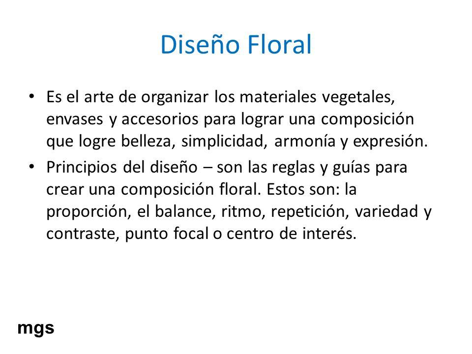 Diseño Floral Es el arte de organizar los materiales vegetales, envases y accesorios para lograr una composición que logre belleza, simplicidad, armon