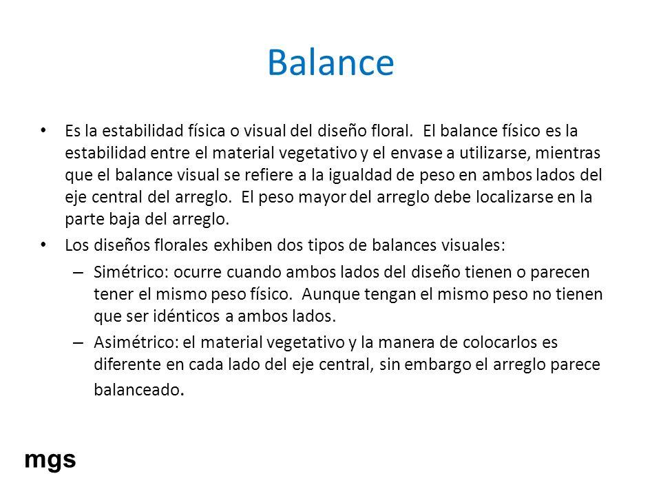 Balance Es la estabilidad física o visual del diseño floral. El balance físico es la estabilidad entre el material vegetativo y el envase a utilizarse