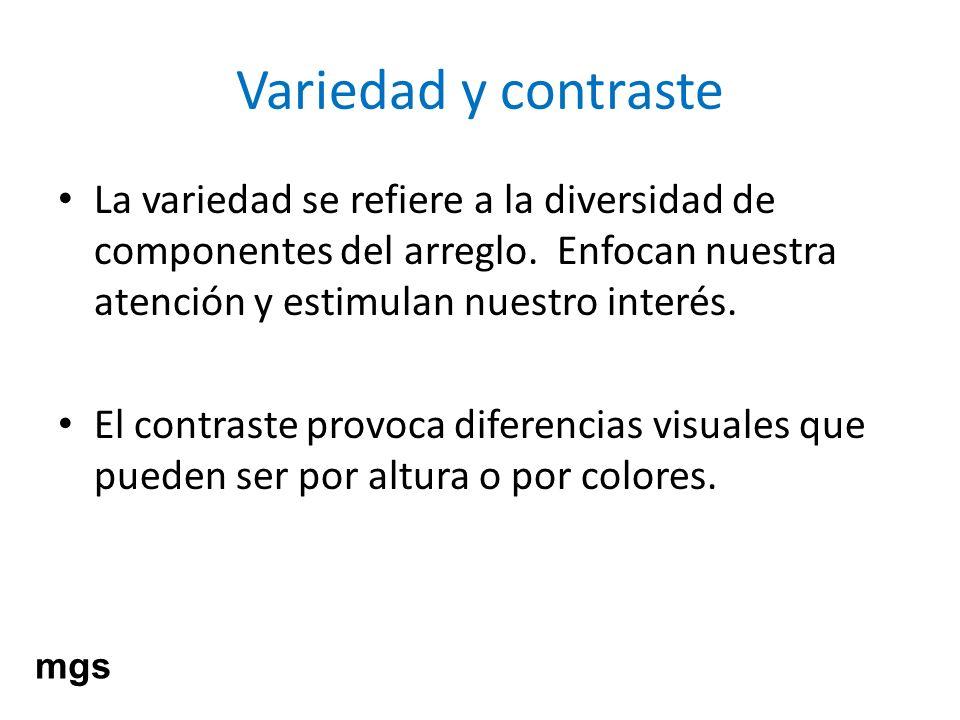 Variedad y contraste La variedad se refiere a la diversidad de componentes del arreglo. Enfocan nuestra atención y estimulan nuestro interés. El contr