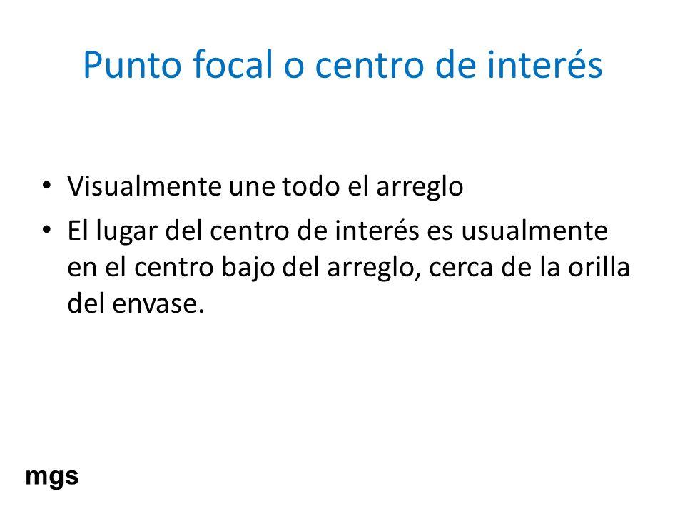 Punto focal o centro de interés Visualmente une todo el arreglo El lugar del centro de interés es usualmente en el centro bajo del arreglo, cerca de l