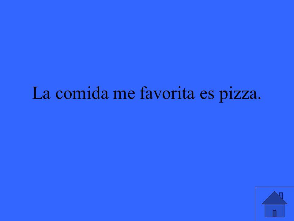 La comida me favorita es pizza.