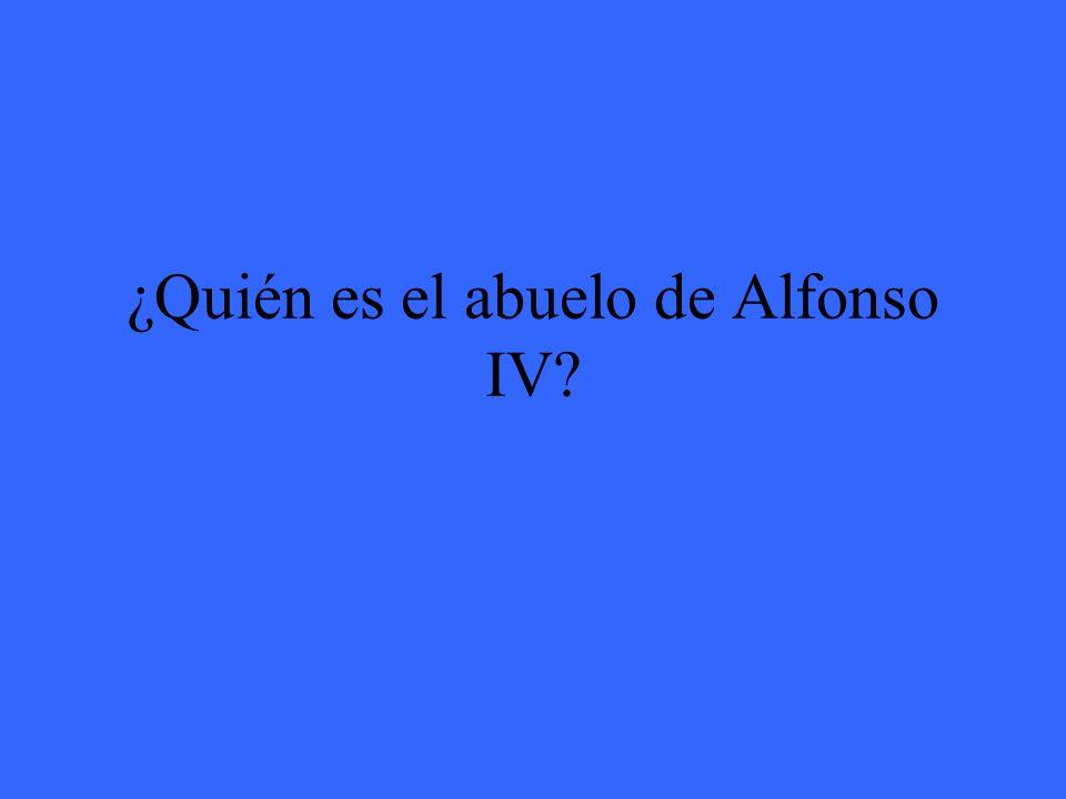 ¿Quién es el abuelo de Alfonso IV?