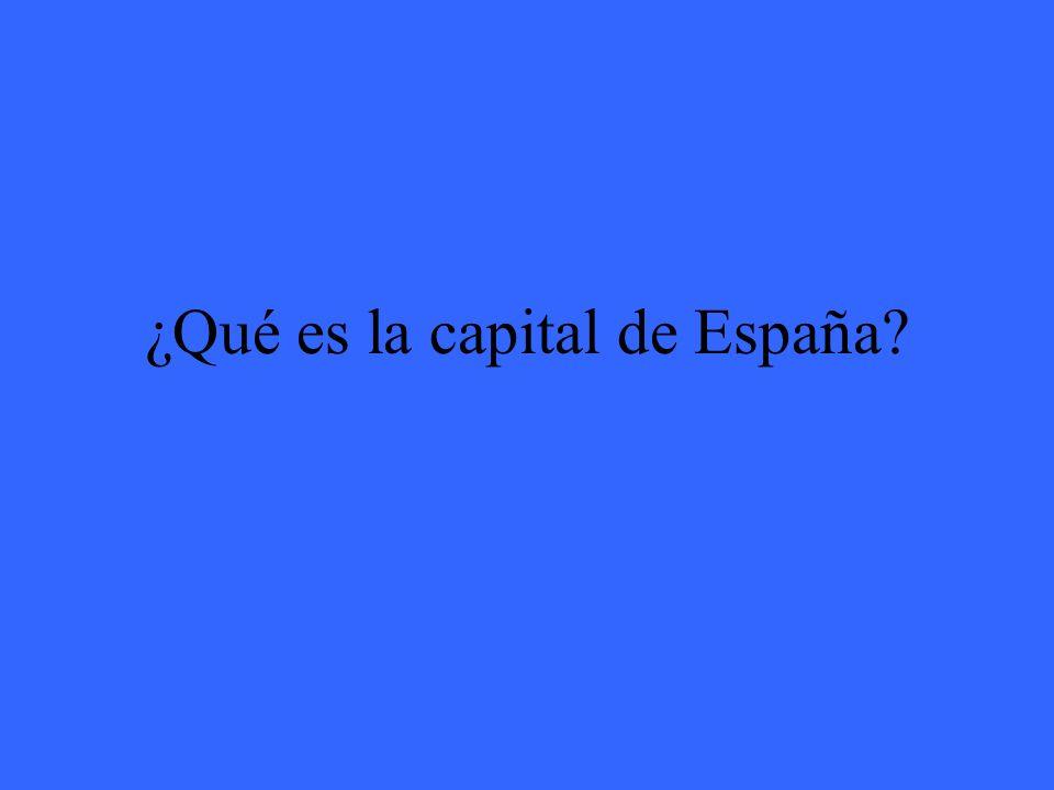 ¿Qué es la capital de España?
