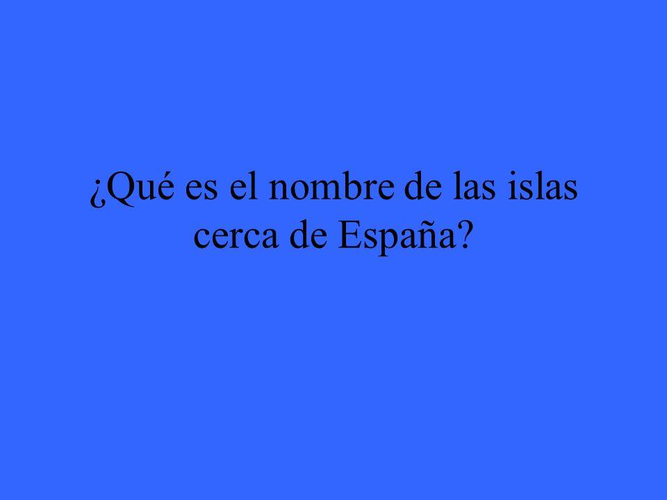 ¿Qué es el nombre de las islas cerca de España?