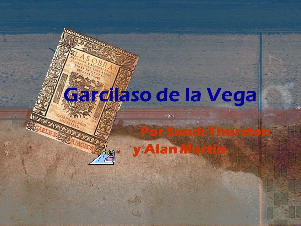 Garcilaso de la Vega Nació en 1501 de Toledo y murió 1536 en la ciudad de Nice.