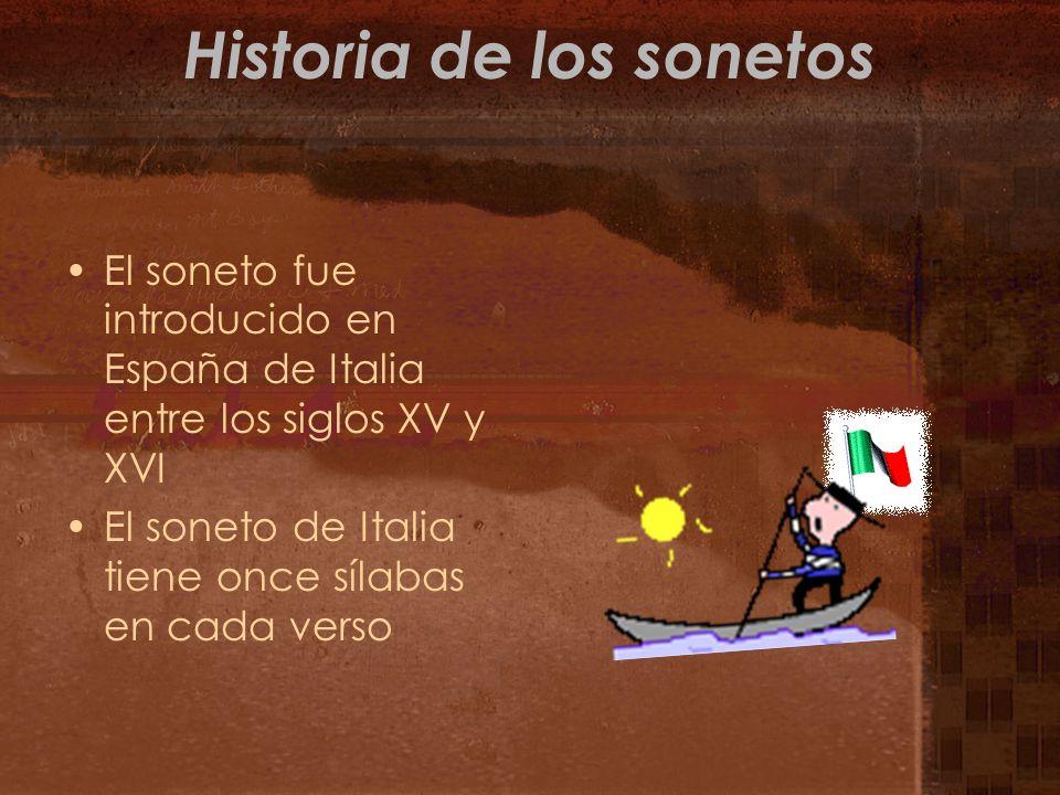 Historia de los sonetos El soneto fue introducido en España de Italia entre los siglos XV y XVI El soneto de Italia tiene once sílabas en cada verso
