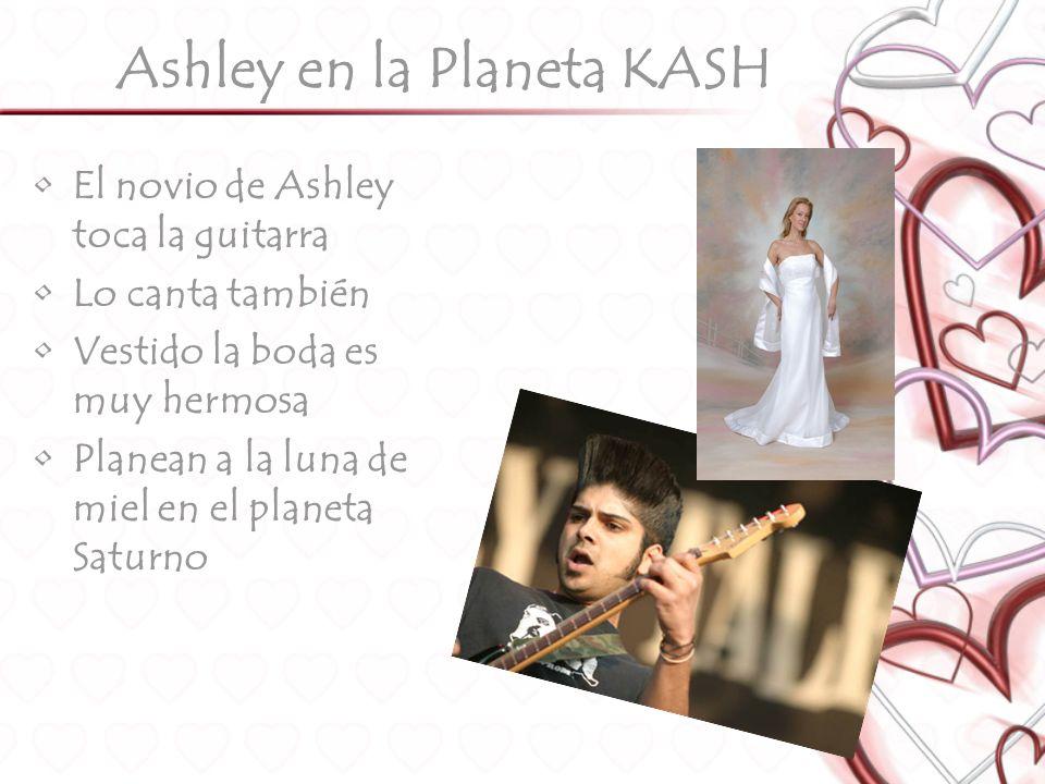 Ashley en la Planeta KASH El novio de Ashley toca la guitarra Lo canta también Vestido la boda es muy hermosa Planean a la luna de miel en el planeta Saturno