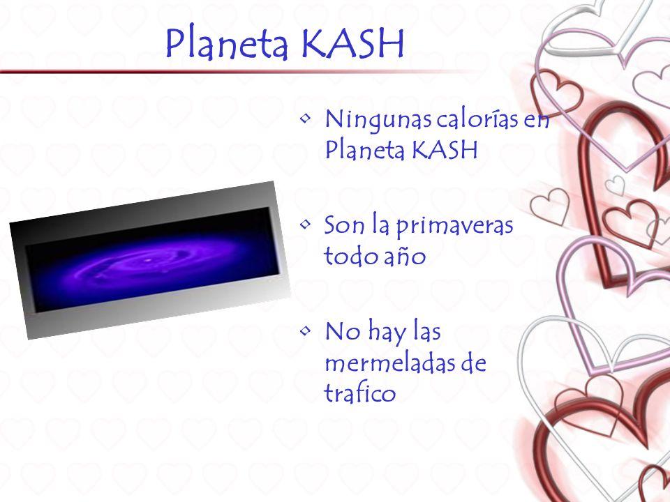 Planeta KASH Ningunas calorías en Planeta KASH Son la primaveras todo año No hay las mermeladas de trafico
