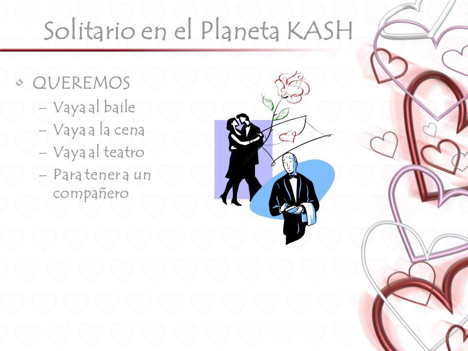 Solitario en el Planeta KASH QUEREMOS –Vaya al baile –Vaya a la cena –Vaya al teatro –Para tener a un compañero