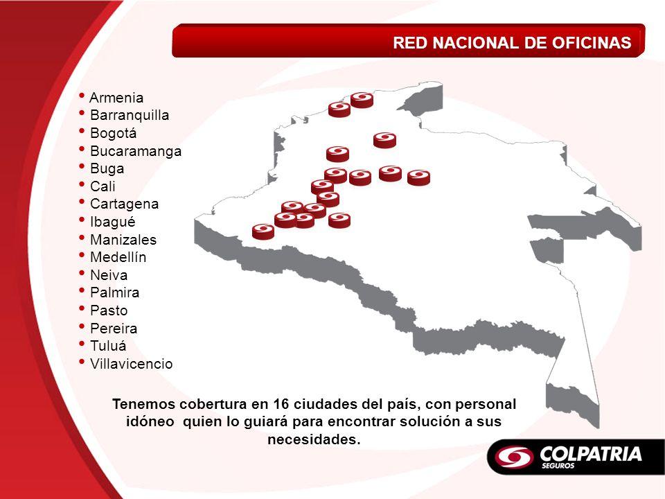 RED NACIONAL DE OFICINAS Tenemos cobertura en 16 ciudades del país, con personal idóneo quien lo guiará para encontrar solución a sus necesidades. Arm
