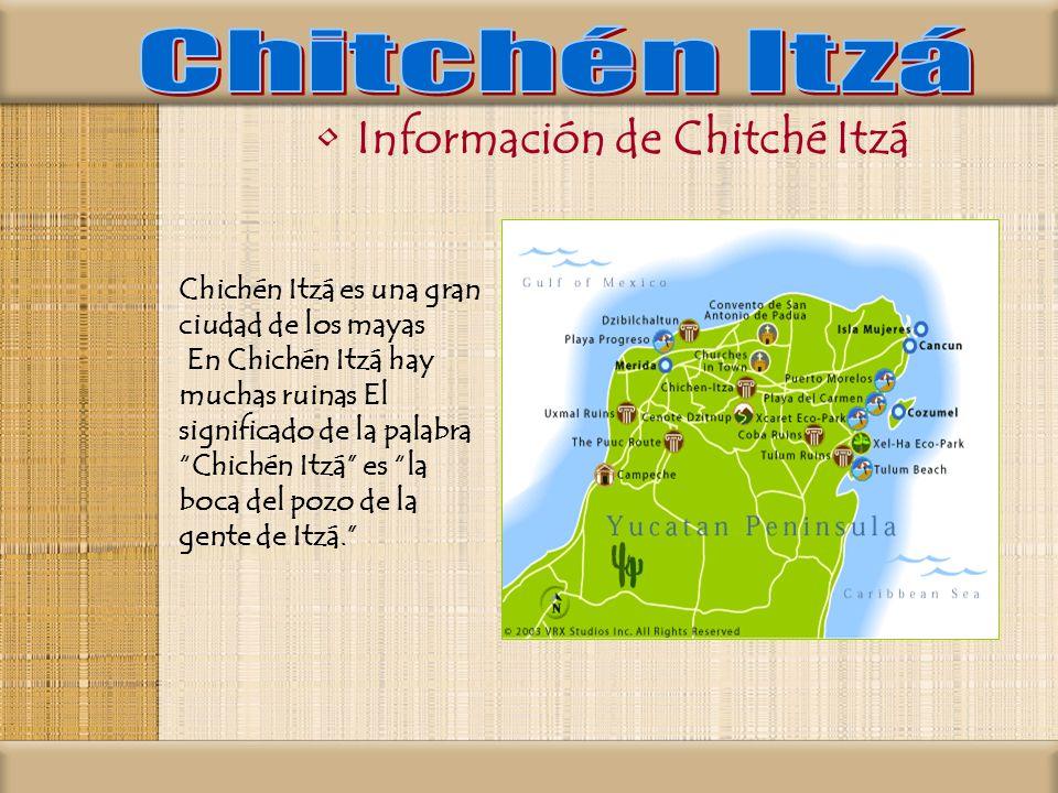 Información de Chitché Itzá Chichén Itzá es una gran ciudad de los mayas En Chichén Itzá hay muchas ruinas El significado de la palabra Chichén Itzá e
