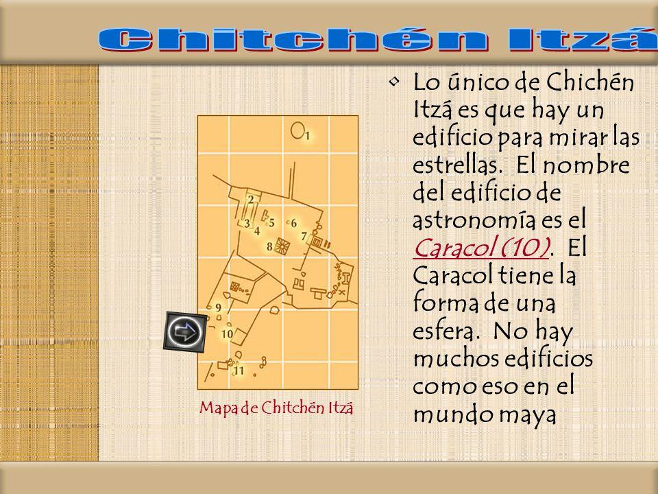 Lo único de Chichén Itzá es que hay un edificio para mirar las estrellas. El nombre del edificio de astronomía es el Caracol (10). El Caracol tiene la
