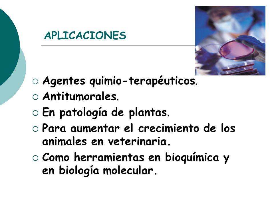 APLICACIONES Agentes quimio-terapéuticos. Antitumorales. En patología de plantas. Para aumentar el crecimiento de los animales en veterinaria. Como he