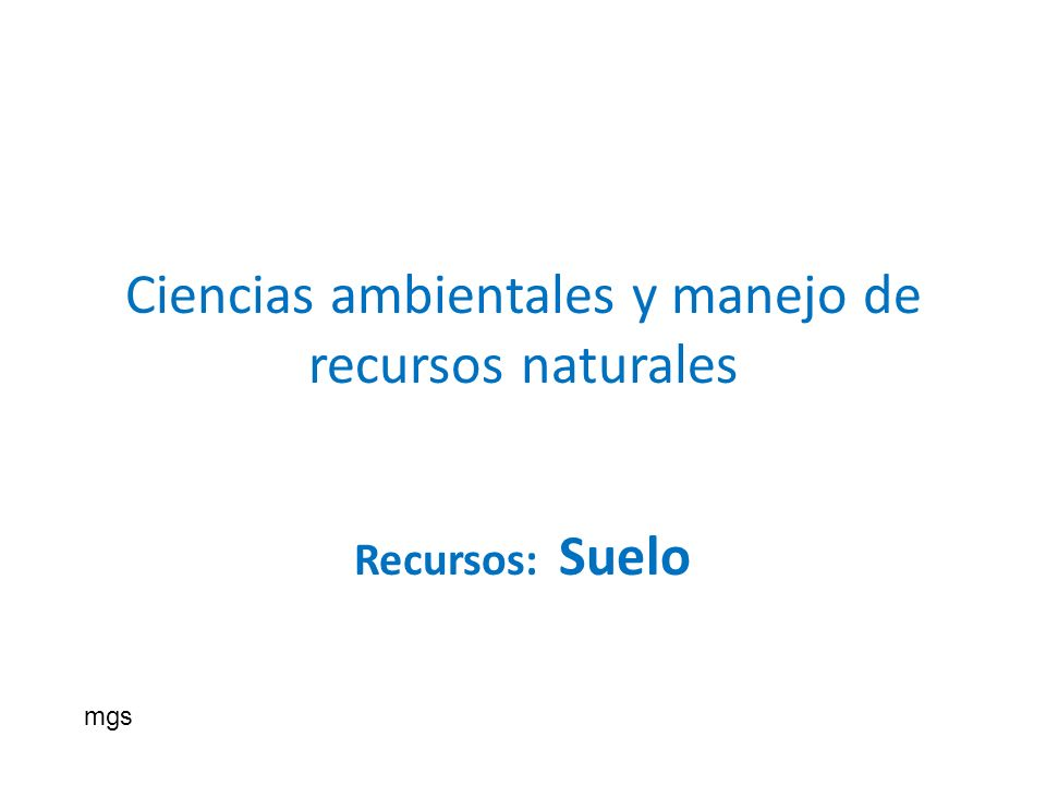 Ciencias ambientales y manejo de recursos naturales Recursos: Suelo mgs