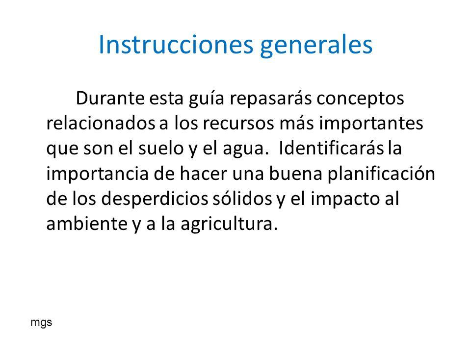 Instrucciones generales Durante esta guía repasarás conceptos relacionados a los recursos más importantes que son el suelo y el agua. Identificarás la