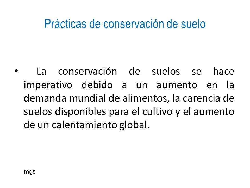 Prácticas de conservación de suelo La conservación de suelos se hace imperativo debido a un aumento en la demanda mundial de alimentos, la carencia de