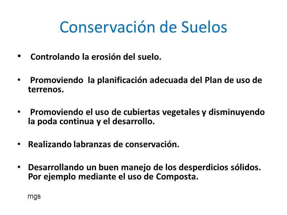 Conservación de Suelos Controlando la erosión del suelo. Promoviendo la planificación adecuada del Plan de uso de terrenos. Promoviendo el uso de cubi