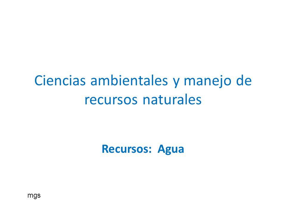 Ciencias ambientales y manejo de recursos naturales Recursos: Agua mgs