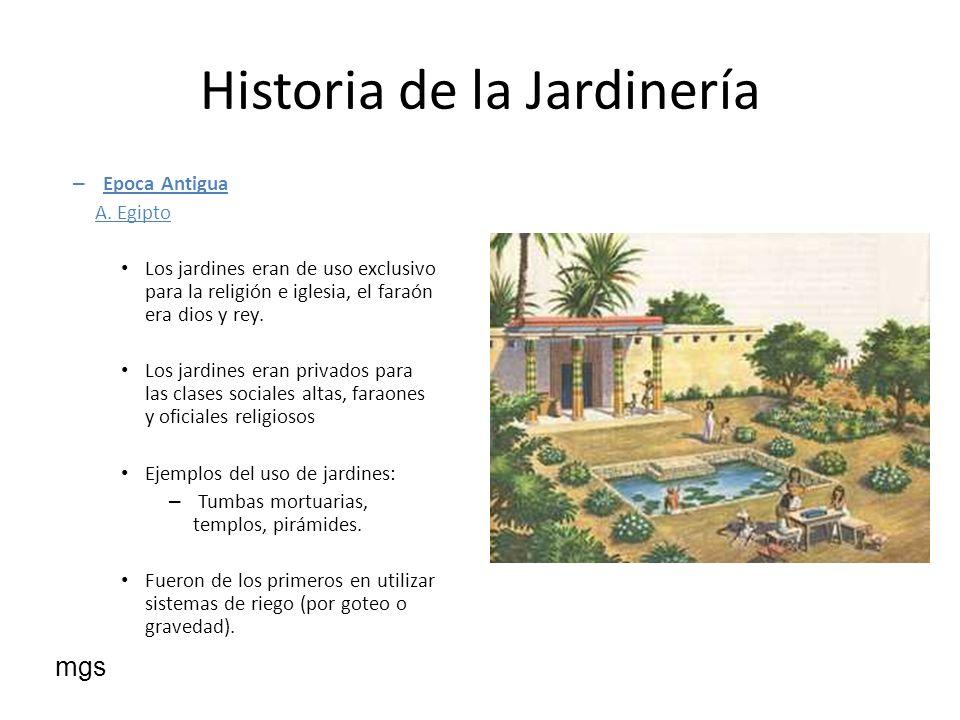 Historia de la Jardinería – Epoca Antigua A. Egipto Los jardines eran de uso exclusivo para la religión e iglesia, el faraón era dios y rey. Los jardi