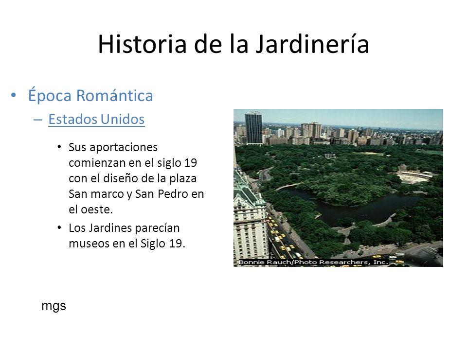 Historia de la Jardinería Época Romántica – Estados Unidos Sus aportaciones comienzan en el siglo 19 con el diseño de la plaza San marco y San Pedro e