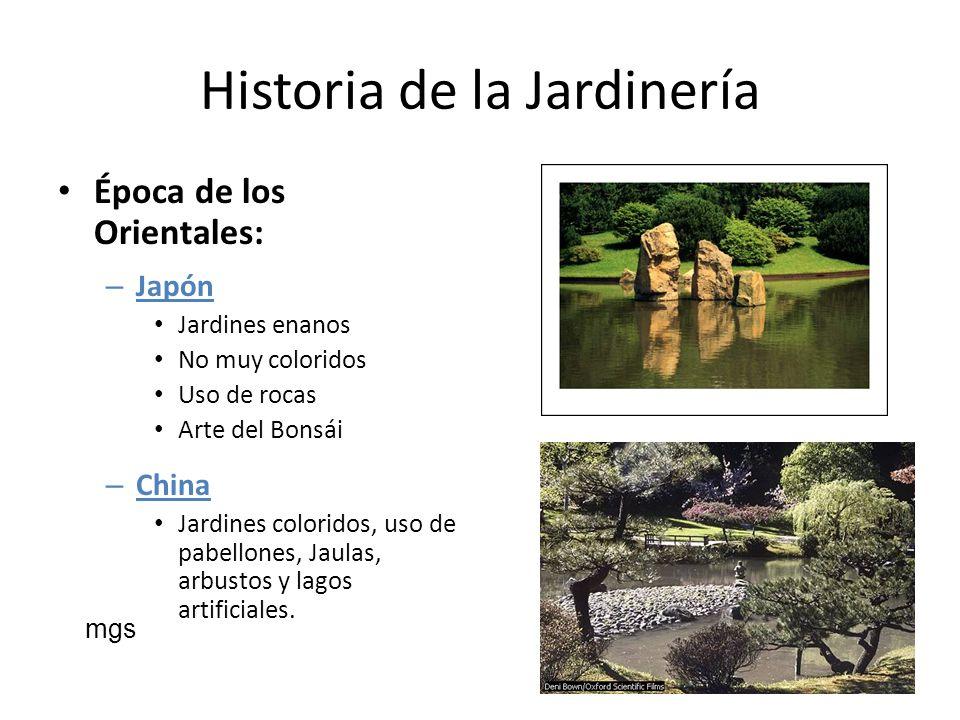 Historia de la Jardinería Época de los Orientales: – Japón Jardines enanos No muy coloridos Uso de rocas Arte del Bonsái – China Jardines coloridos, u