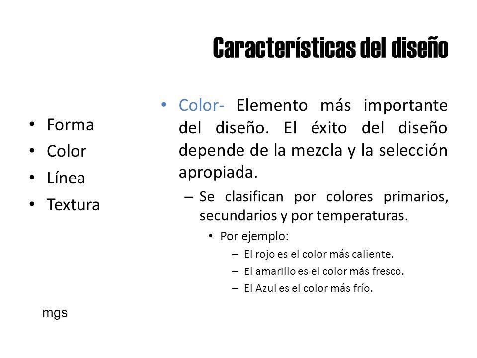 Características del diseño Forma Color Línea Textura Color- Elemento más importante del diseño. El éxito del diseño depende de la mezcla y la selecció