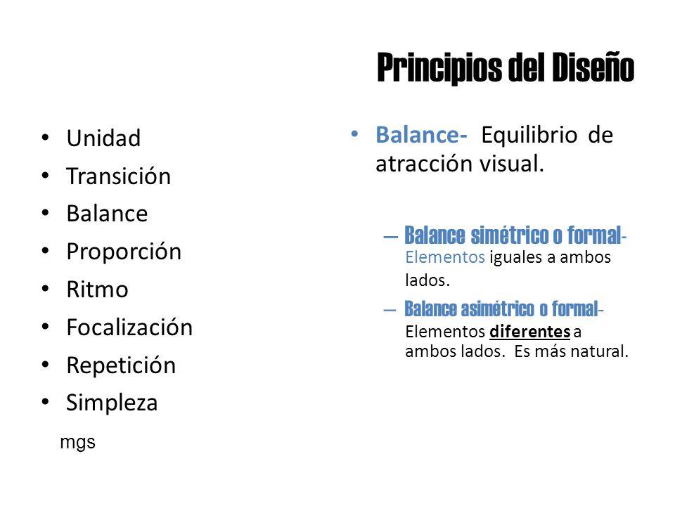 Principios del Diseño Unidad Transición Balance Proporción Ritmo Focalización Repetición Simpleza Balance- Equilibrio de atracción visual. – Balance s