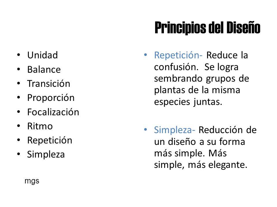 Principios del Diseño Unidad Balance Transición Proporción Focalización Ritmo Repetición Simpleza Repetición- Reduce la confusión. Se logra sembrando
