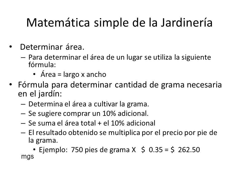 Matemática simple de la Jardinería Determinar área. – Para determinar el área de un lugar se utiliza la siguiente fórmula: Área = largo x ancho Fórmul