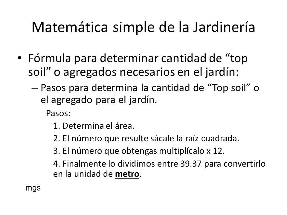 Matemática simple de la Jardinería Fórmula para determinar cantidad de top soil o agregados necesarios en el jardín: – Pasos para determina la cantida