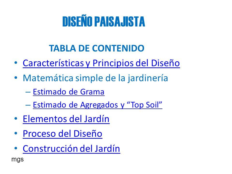 DISEÑO PAISAJISTA TABLA DE CONTENIDO Características y Principios del Diseño Matemática simple de la jardinería – Estimado de Grama Estimado de Grama