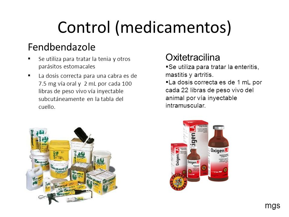 Control (medicamentos) Fendbendazole Se utiliza para tratar la tenia y otros parásitos estomacales La dosis correcta para una cabra es de 7.5 mg vía o