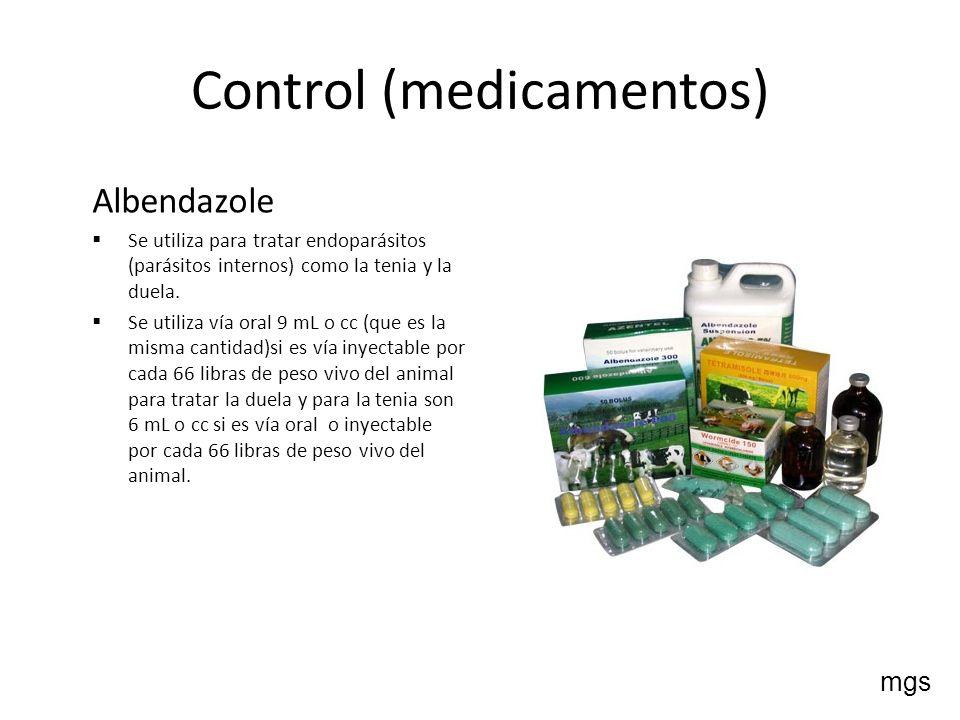 Control (medicamentos) Albendazole Se utiliza para tratar endoparásitos (parásitos internos) como la tenia y la duela. Se utiliza vía oral 9 mL o cc (
