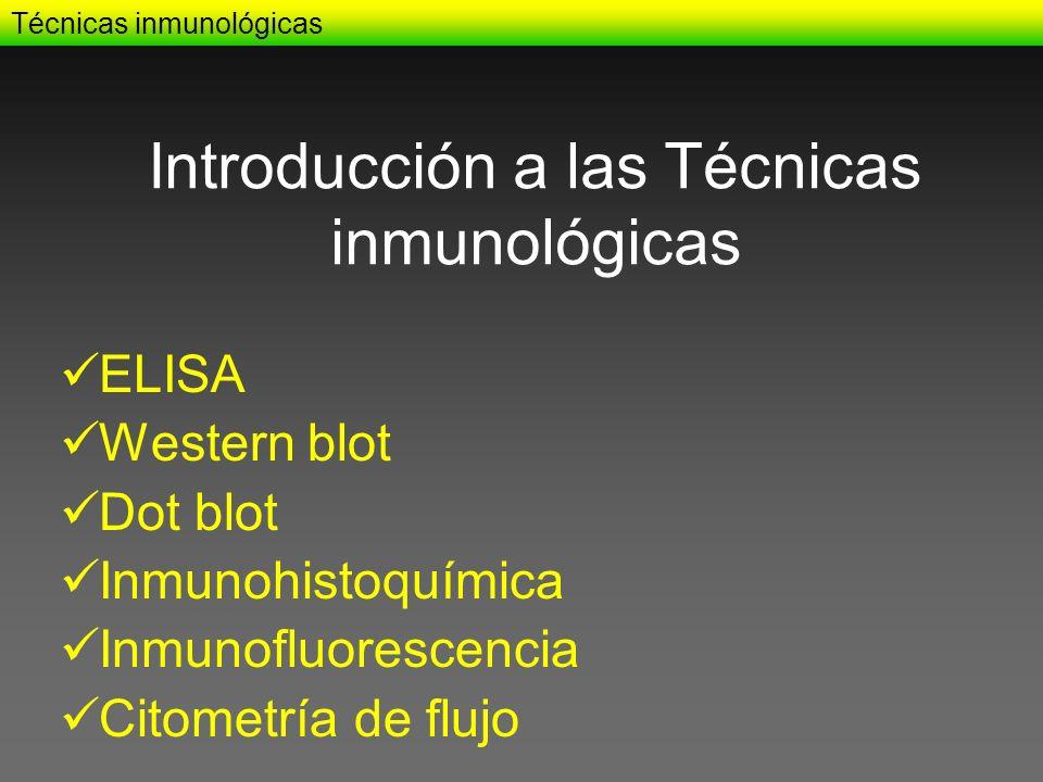 ELISA Western blot Dot blot Inmunohistoquímica Inmunofluorescencia Citometría de flujo Técnicas inmunológicas Introducción a las Técnicas inmunológica