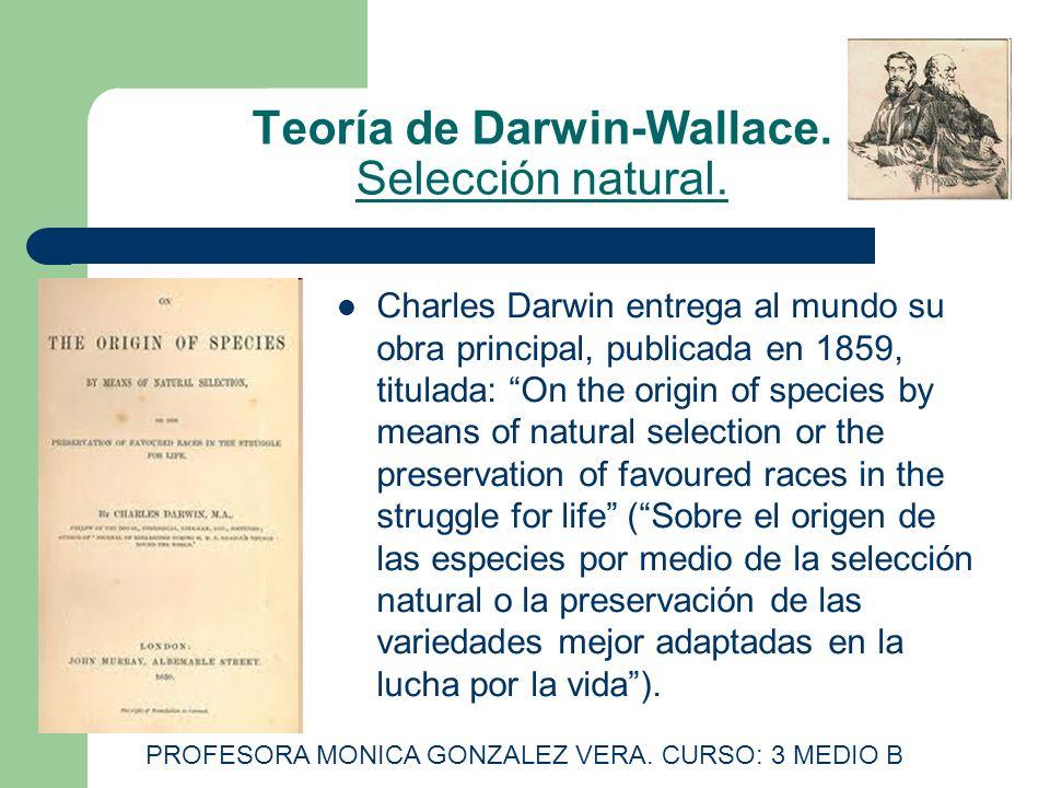 Teoría de Darwin-Wallace. Selección natural. Charles Darwin entrega al mundo su obra principal, publicada en 1859, titulada: On the origin of species