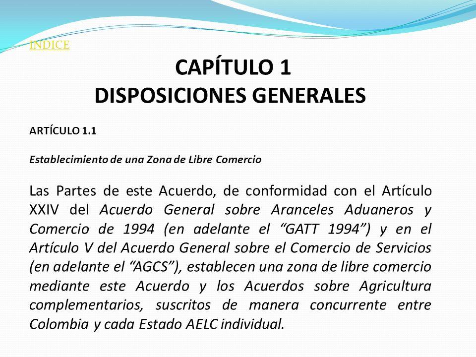 INDICE CAPÍTULO 1 DISPOSICIONES GENERALES ARTÍCULO 1.1 Establecimiento de una Zona de Libre Comercio Las Partes de este Acuerdo, de conformidad con el