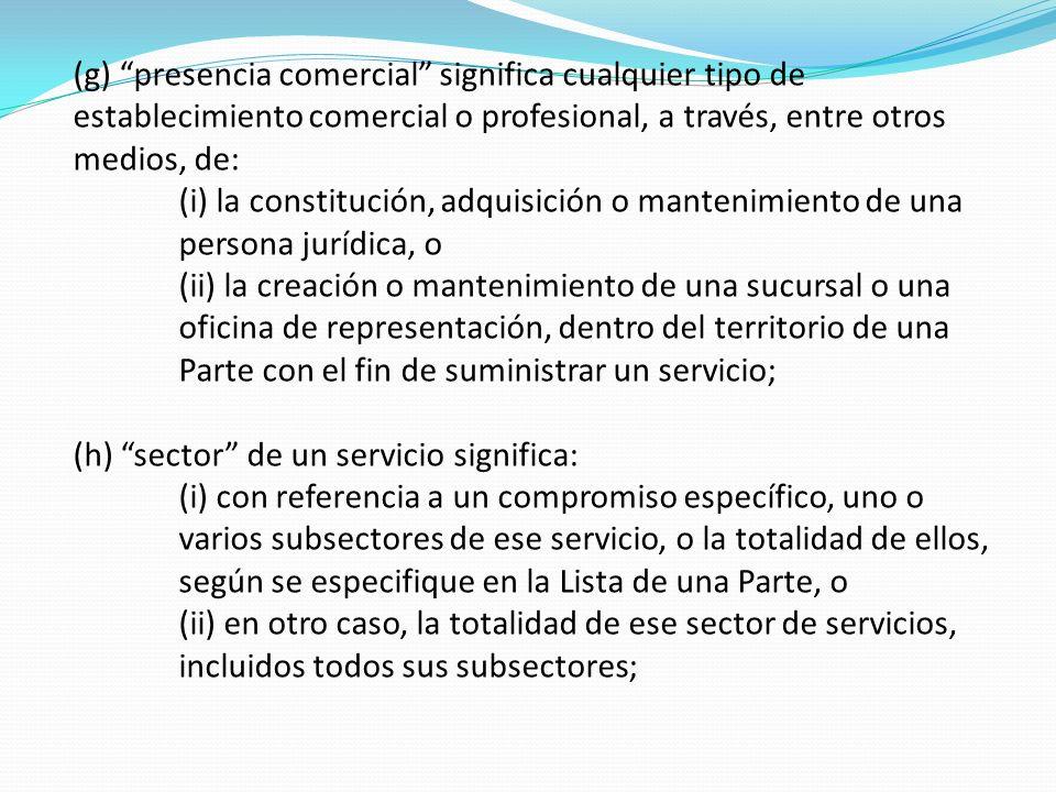 (g) presencia comercial significa cualquier tipo de establecimiento comercial o profesional, a través, entre otros medios, de: (i) la constitución, ad