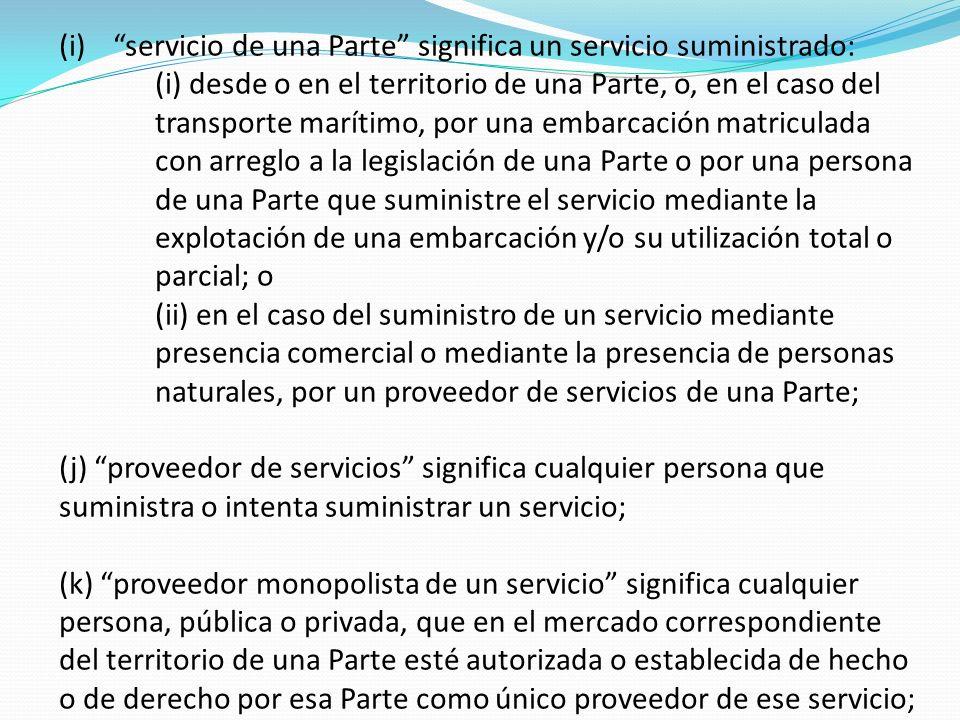 (i)servicio de una Parte significa un servicio suministrado: (i) desde o en el territorio de una Parte, o, en el caso del transporte marítimo, por una