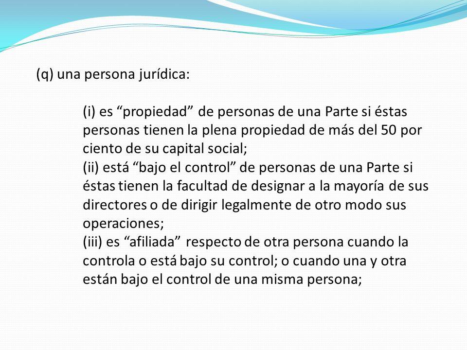 (q) una persona jurídica: (i) es propiedad de personas de una Parte si éstas personas tienen la plena propiedad de más del 50 por ciento de su capital