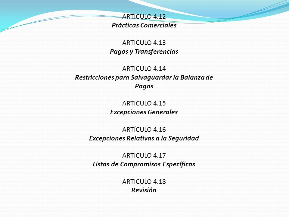 ARTICULO 4.12 Prácticas Comerciales ARTICULO 4.13 Pagos y Transferencias ARTICULO 4.14 Restricciones para Salvaguardar la Balanza de Pagos ARTICULO 4.
