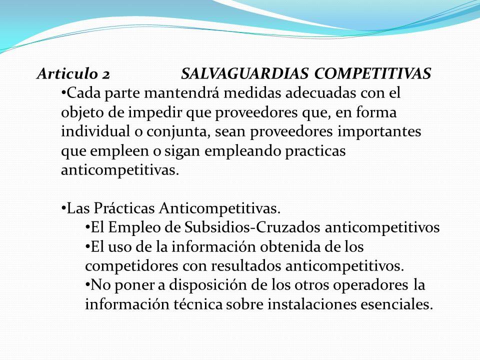 Articulo 2 SALVAGUARDIAS COMPETITIVAS Cada parte mantendrá medidas adecuadas con el objeto de impedir que proveedores que, en forma individual o conju